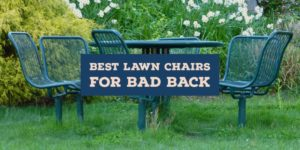 best lawn chairs for bad backs of 2020